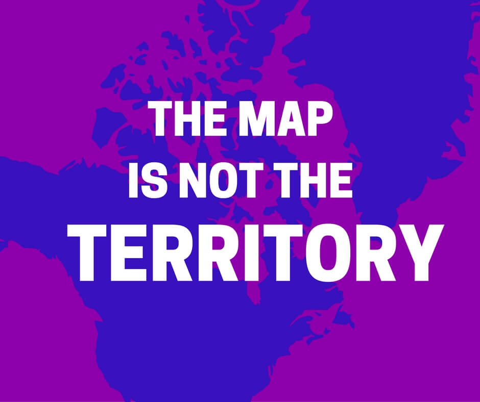 """The map is not the territory'"